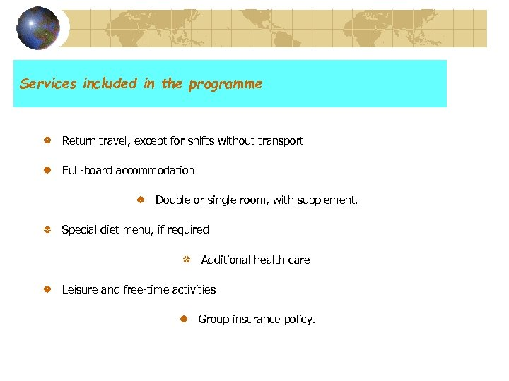 Services included in the programme Return travel, except for shifts without transport Full-board accommodation