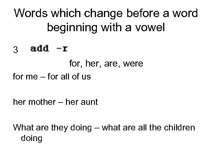 Words which change before a word beginning with a vowel 3 for, her, are,