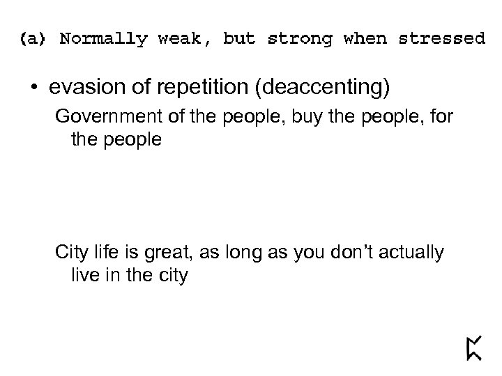 • evasion of repetition (deaccenting) Government of the people, buy the people, for
