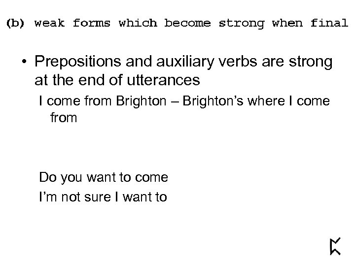 • Prepositions and auxiliary verbs are strong at the end of utterances I