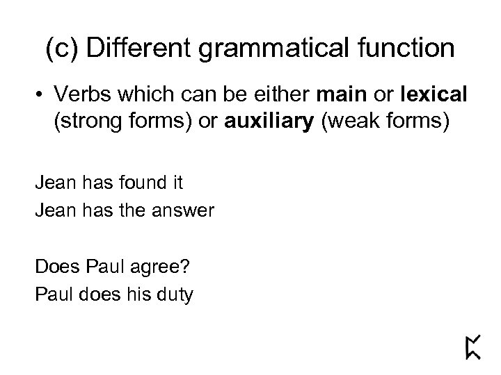 (c) Different grammatical function • Verbs which can be either main or lexical (strong
