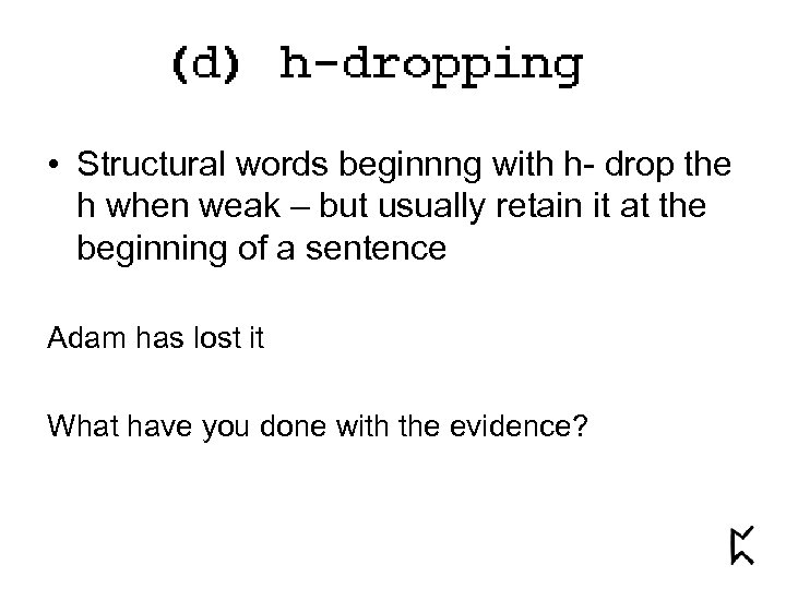 • Structural words beginnng with h- drop the h when weak – but