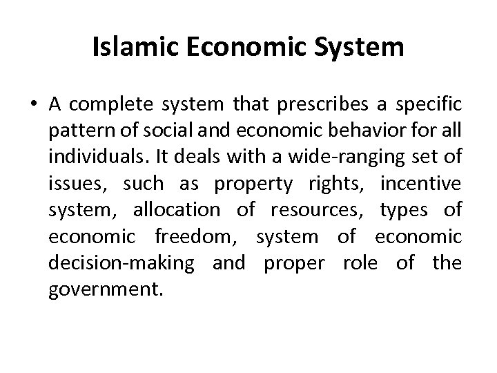 Islamic Economic System • A complete system that prescribes a specific pattern of social