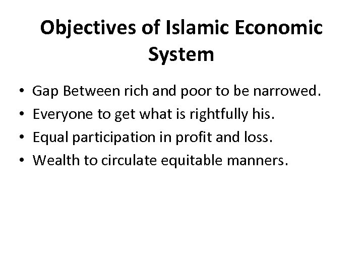Objectives of Islamic Economic System • • Gap Between rich and poor to be