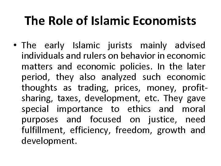 The Role of Islamic Economists • The early Islamic jurists mainly advised individuals and