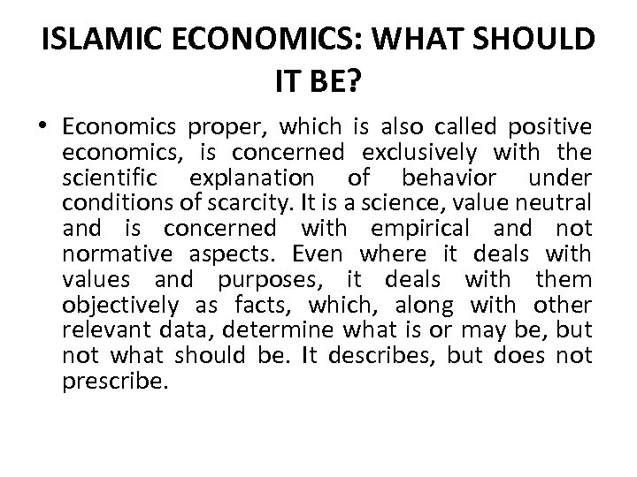 ISLAMIC ECONOMICS: WHAT SHOULD IT BE? • Economics proper, which is also called positive