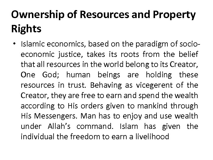 Ownership of Resources and Property Rights • Islamic economics, based on the paradigm of