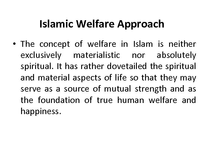 Islamic Welfare Approach • The concept of welfare in Islam is neither exclusively materialistic