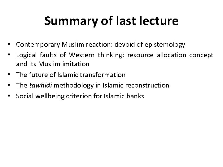 Summary of last lecture • Contemporary Muslim reaction: devoid of epistemology • Logical faults