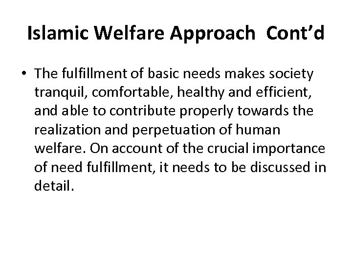 Islamic Welfare Approach Cont'd • The fulfillment of basic needs makes society tranquil, comfortable,
