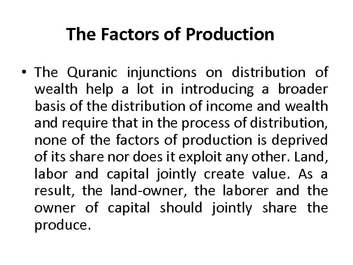 The Factors of Production • The Quranic injunctions on distribution of wealth help a
