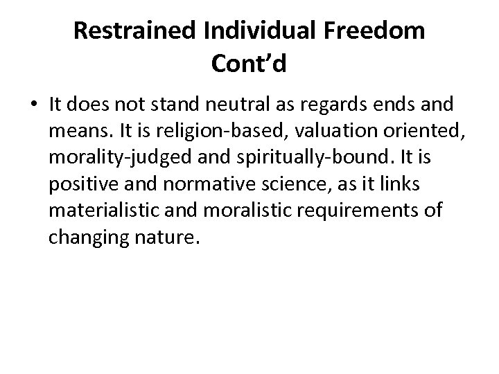 Restrained Individual Freedom Cont'd • It does not stand neutral as regards ends and