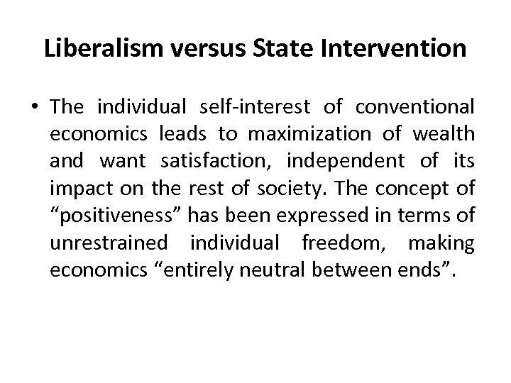 Liberalism versus State Intervention • The individual self-interest of conventional economics leads to maximization