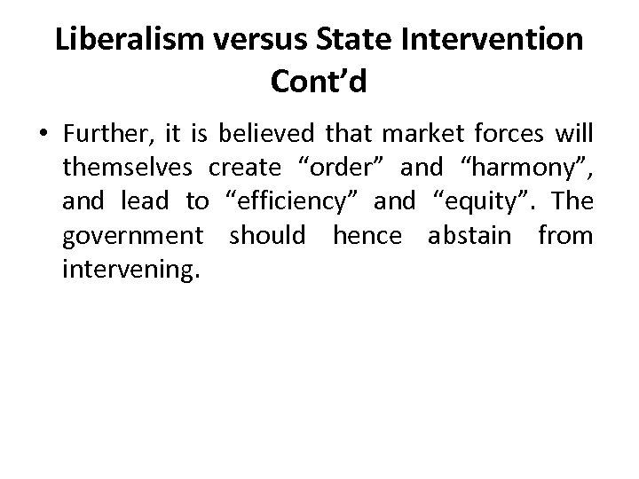 Liberalism versus State Intervention Cont'd • Further, it is believed that market forces will