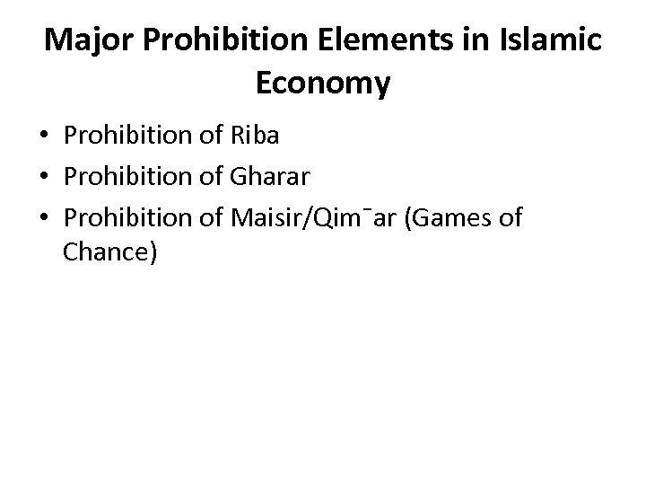 Major Prohibition Elements in Islamic Economy • Prohibition of Riba • Prohibition of Gharar
