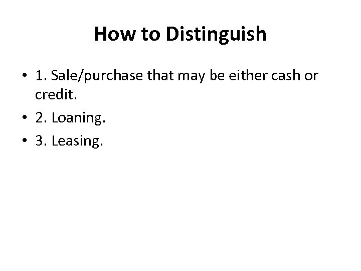 How to Distinguish • 1. Sale/purchase that may be either cash or credit. •