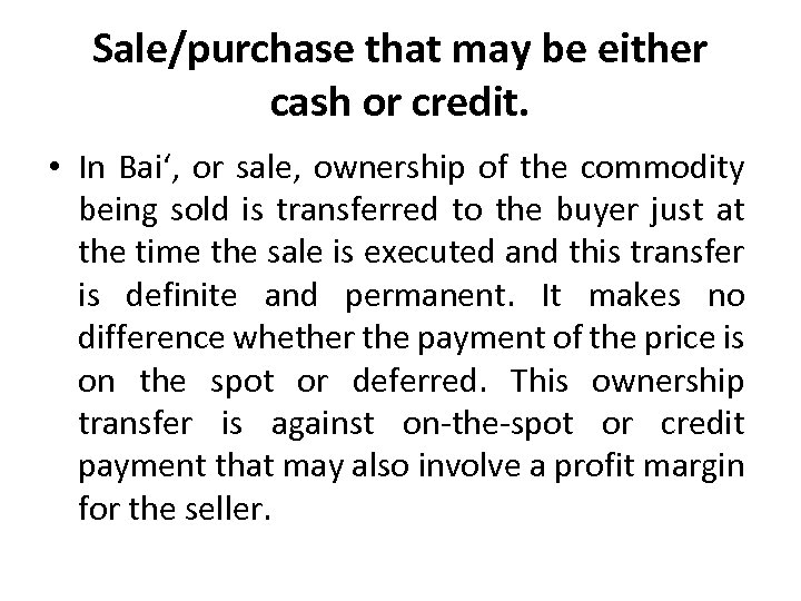 Sale/purchase that may be either cash or credit. • In Bai', or sale, ownership