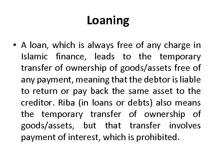 Loaning • A loan, which is always free of any charge in Islamic finance,