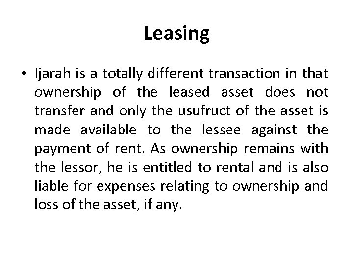 Leasing • Ijarah is a totally different transaction in that ownership of the leased