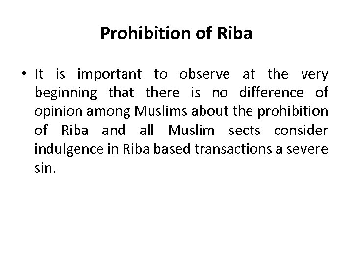 Prohibition of Riba • It is important to observe at the very beginning that