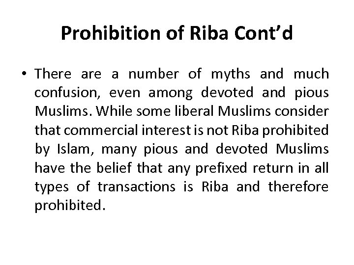 Prohibition of Riba Cont'd • There a number of myths and much confusion, even