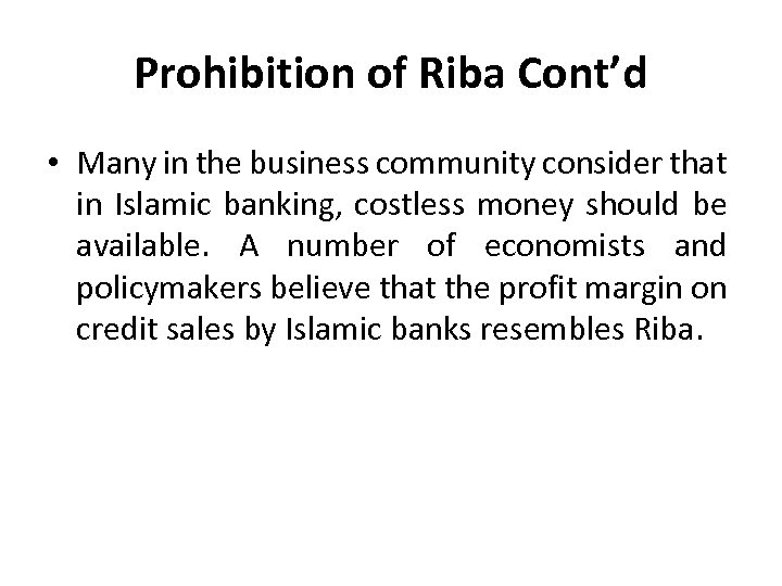 Prohibition of Riba Cont'd • Many in the business community consider that in Islamic