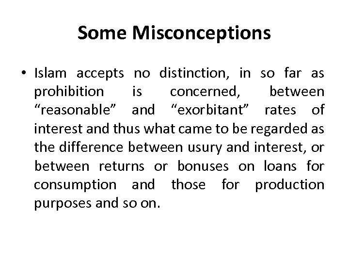 Some Misconceptions • Islam accepts no distinction, in so far as prohibition is concerned,
