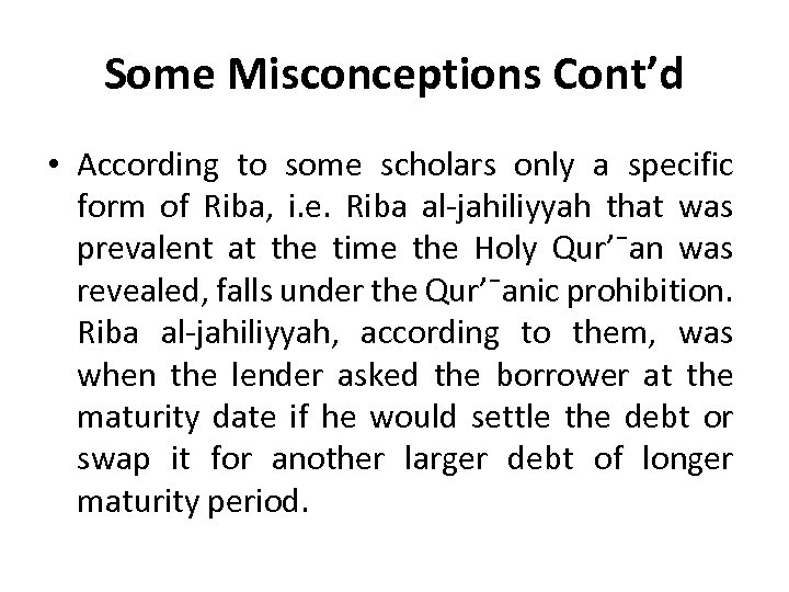 Some Misconceptions Cont'd • According to some scholars only a specific form of Riba,