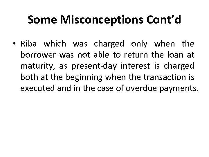 Some Misconceptions Cont'd • Riba which was charged only when the borrower was not
