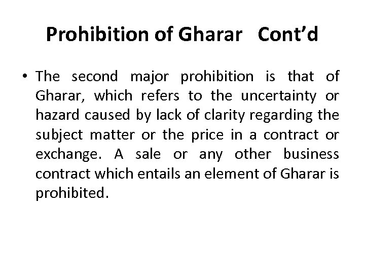 Prohibition of Gharar Cont'd • The second major prohibition is that of Gharar, which