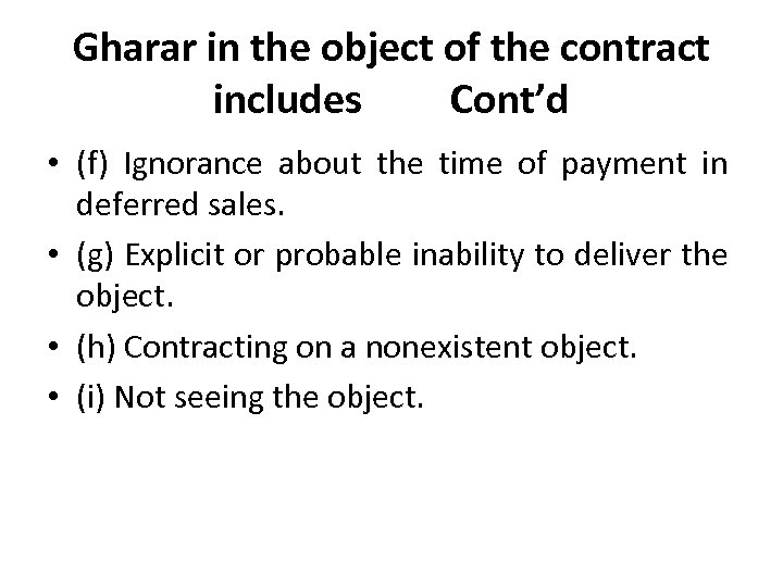 Gharar in the object of the contract includes Cont'd • (f) Ignorance about the