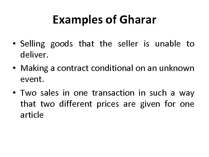 Examples of Gharar • Selling goods that the seller is unable to deliver. •