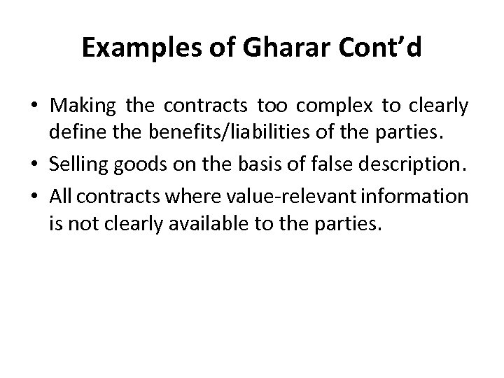 Examples of Gharar Cont'd • Making the contracts too complex to clearly define the
