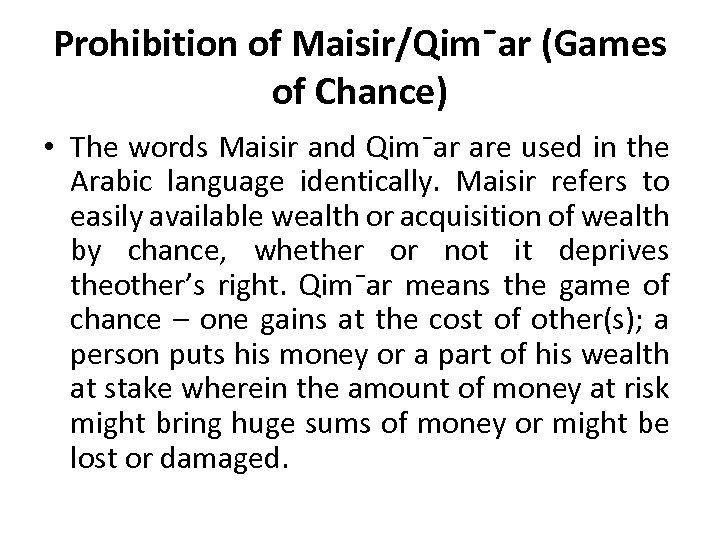Prohibition of Maisir/Qim¯ar (Games of Chance) • The words Maisir and Qim¯ar are used