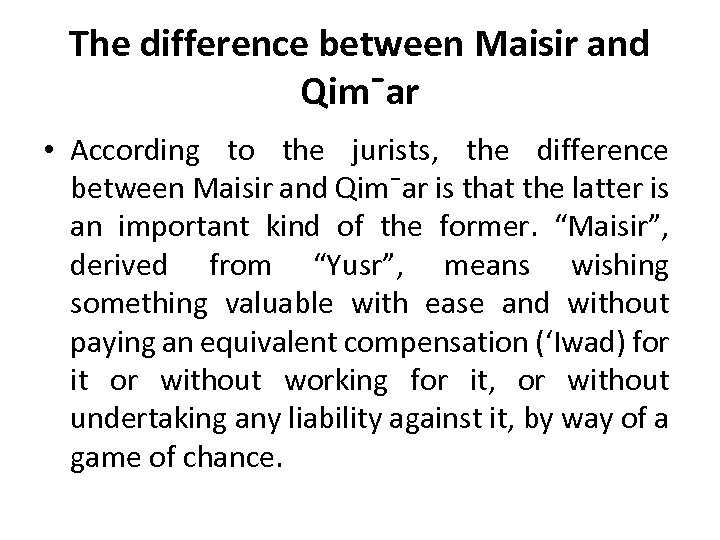 The difference between Maisir and Qim¯ar • According to the jurists, the difference between