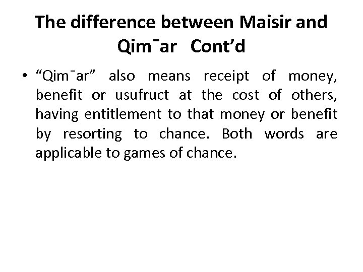 """The difference between Maisir and Qim¯ar Cont'd • """"Qim¯ar"""" also means receipt of money,"""