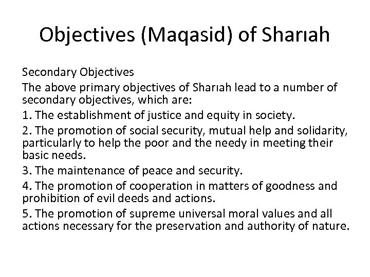 Objectives (Maqasid) of Sharıah Secondary Objectives The above primary objectives of Sharıah lead to