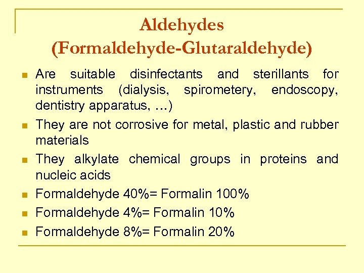 Aldehydes (Formaldehyde-Glutaraldehyde) n n n Are suitable disinfectants and sterillants for instruments (dialysis, spirometery,