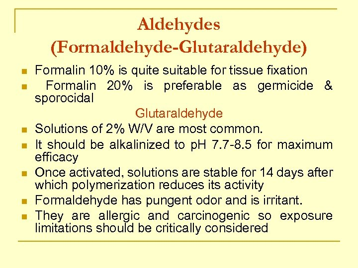 Aldehydes (Formaldehyde-Glutaraldehyde) n n n n Formalin 10% is quite suitable for tissue fixation