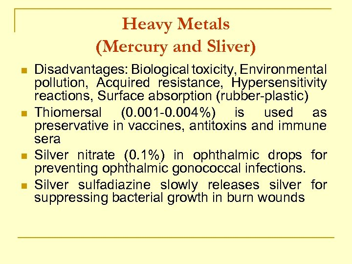 Heavy Metals (Mercury and Sliver) n n Disadvantages: Biological toxicity, Environmental pollution, Acquired resistance,