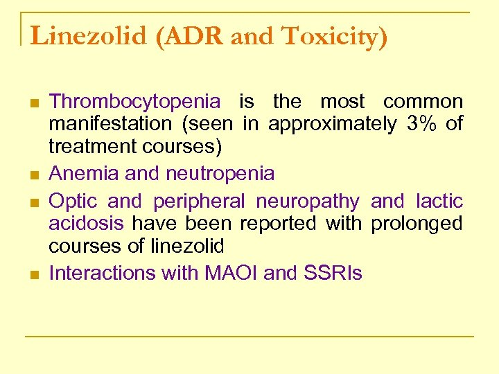 Linezolid (ADR and Toxicity) n n Thrombocytopenia is the most common manifestation (seen in