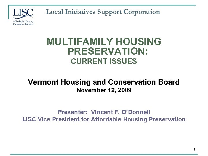 Local Initiatives Support Corporation MULTIFAMILY HOUSING PRESERVATION: CURRENT ISSUES Vermont Housing and Conservation Board