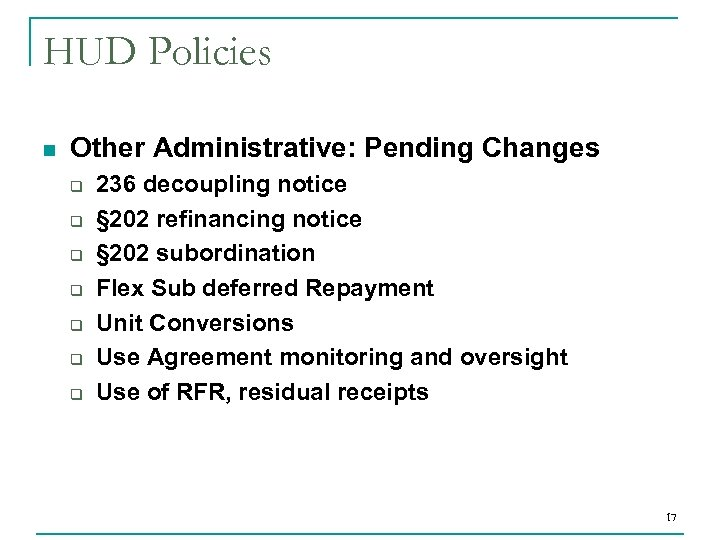 HUD Policies n Other Administrative: Pending Changes q q q q 236 decoupling notice