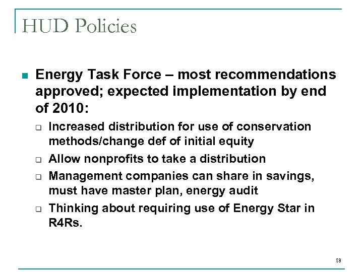 HUD Policies n Energy Task Force – most recommendations approved; expected implementation by end