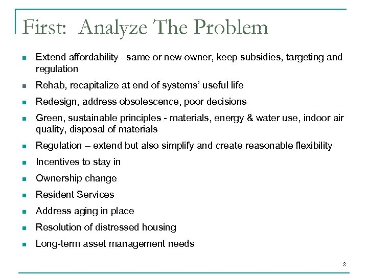 First: Analyze The Problem n Extend affordability –same or new owner, keep subsidies, targeting