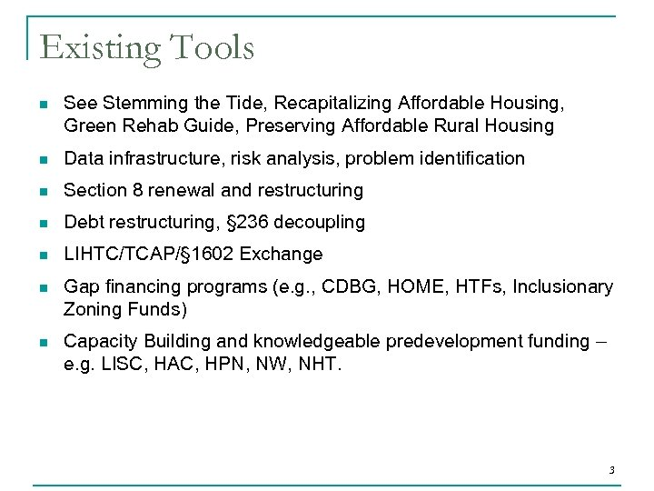 Existing Tools n See Stemming the Tide, Recapitalizing Affordable Housing, Green Rehab Guide, Preserving