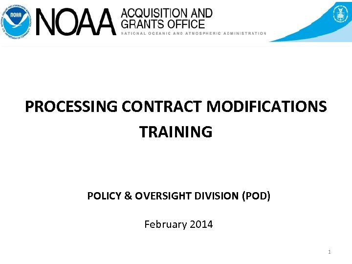 PROCESSING CONTRACT MODIFICATIONS TRAINING POLICY & OVERSIGHT DIVISION (POD) February 2014 1