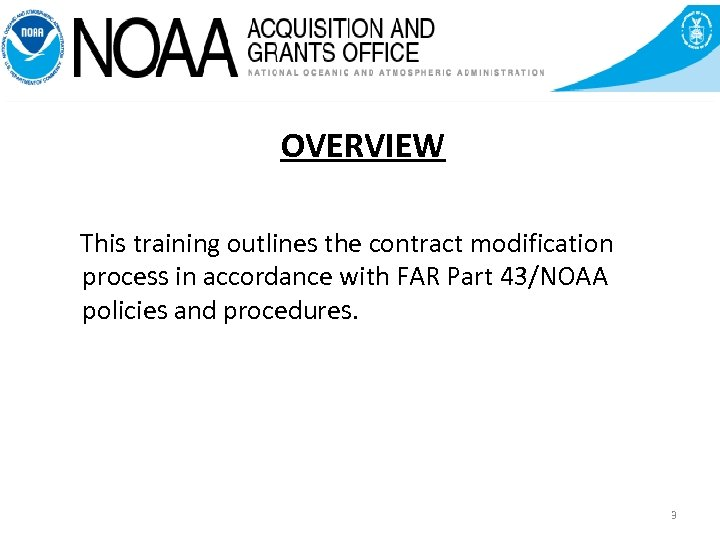 view OVERVIEW This training outlines the contract modification process in accordance with FAR Part