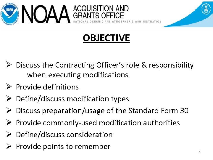 OBJECTIVE Ø Discuss the Contracting Officer's role & responsibility when executing modifications Ø Provide