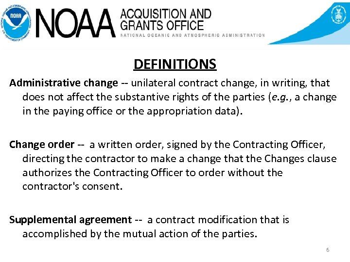 DEFINITIONS Administrative change -- unilateral contract change, in writing, that does not affect the